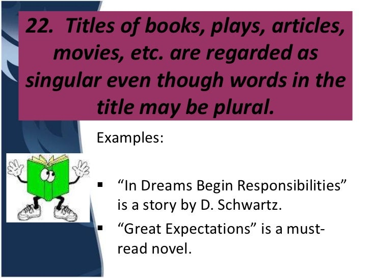 22. Titles of books, plays, articles,   movies, etc. are regarded assingular even though words in the        title may be ...
