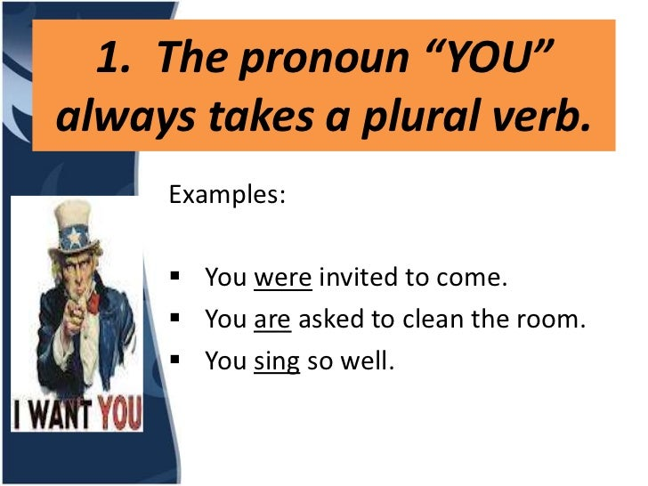 """1. The pronoun """"YOU""""always takes a plural verb.     Examples:      You were invited to come.      You are asked to clean..."""