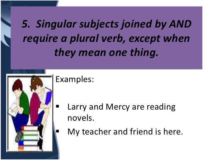 5. Singular subjects joined by ANDrequire a plural verb, except when       they mean one thing.      Examples:       Larr...