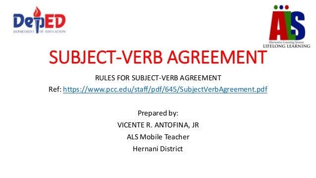 SUBJECT-VERB AGREEMENT RULES FOR SUBJECT-VERB AGREEMENT Ref: https://www.pcc.edu/staff/pdf/645/SubjectVerbAgreement.pdf Pr...