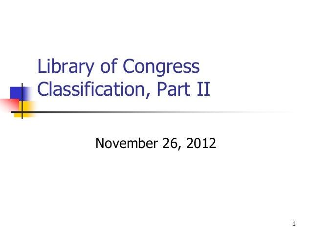 Library of CongressClassification, Part II       November 26, 2012                           1