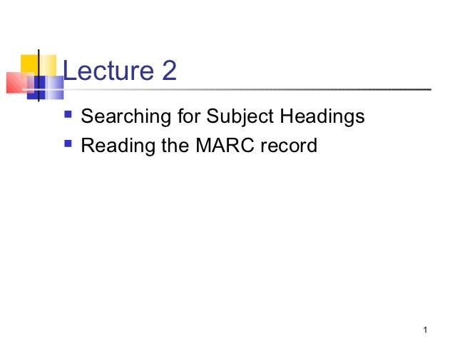 Lecture 2   Searching for Subject Headings   Reading the MARC record                                     1