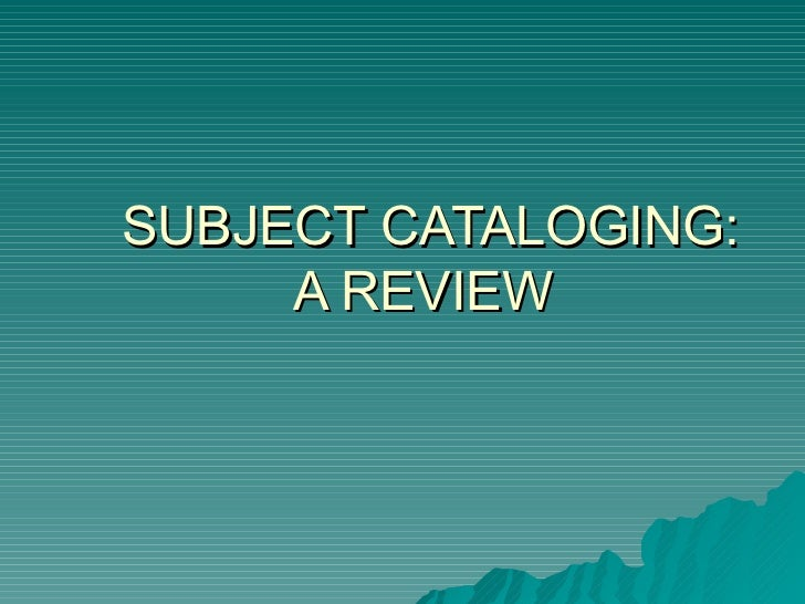 SUBJECT CATALOGING: A REVIEW