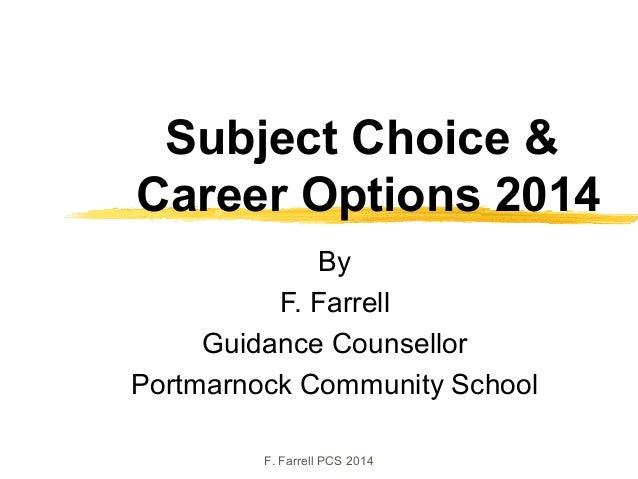 Subject Choice & Career Options 2014 By F. Farrell Guidance Counsellor Portmarnock Community School F. Farrell PCS 2014