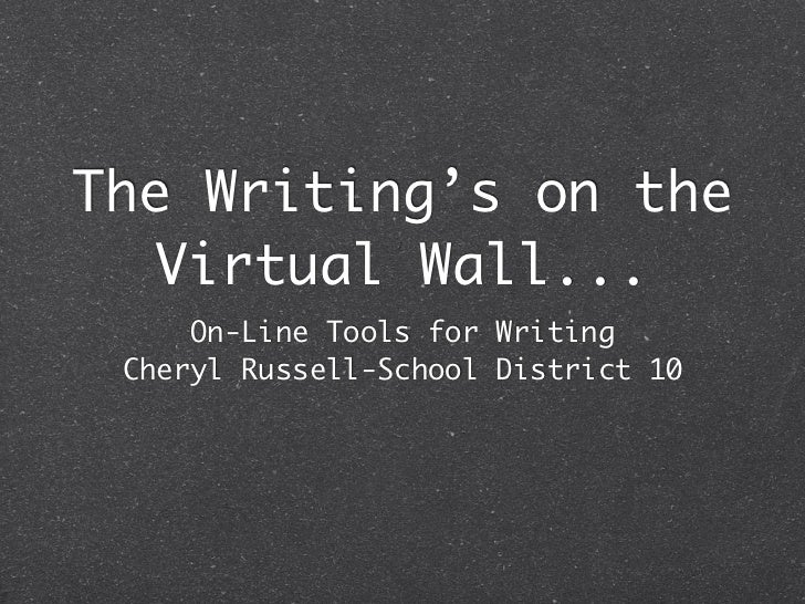The Writing's on the  Virtual Wall...     On-Line Tools for Writing Cheryl Russell-School District 10