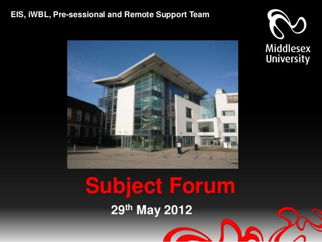 EIS, iWBL, Pre-sessional and Remote Support Team                  Subject Forum                        29th May 2012