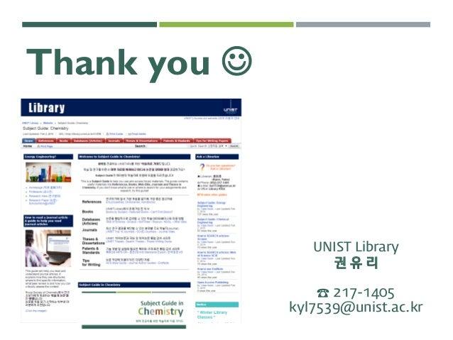 Thank you  UNIST Library 권 유 리 ☎ 217-1405 kyl7539@unist.ac.kr