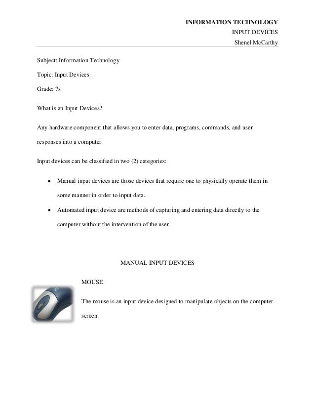 INFORMATION TECHNOLOGY INPUT DEVICES Shenel McCarthy Subject: Information Technology Topic: Input Devices Grade: 7s What i...