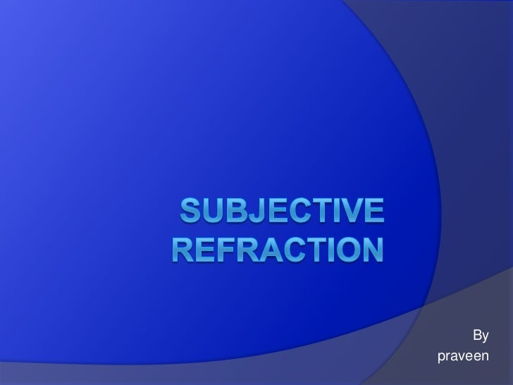 Subjective refraction <br />By <br />                                              praveen <br />