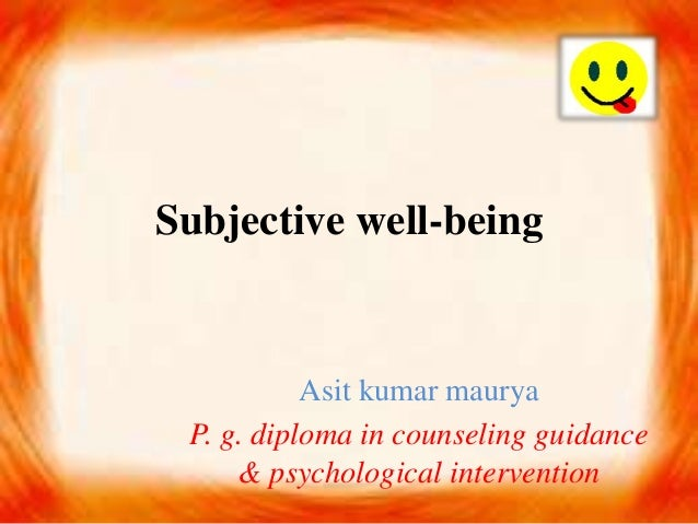 Subjective well-being Asit kumar maurya P. g. diploma in counseling guidance & psychological intervention