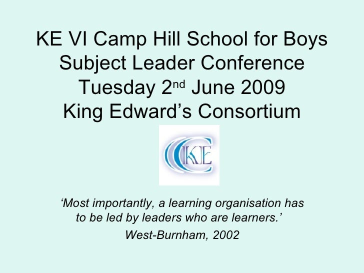 KE VI Camp Hill School for Boys Subject Leader Conference Tuesday 2 nd  June 2009 King Edward's Consortium ' Most importan...