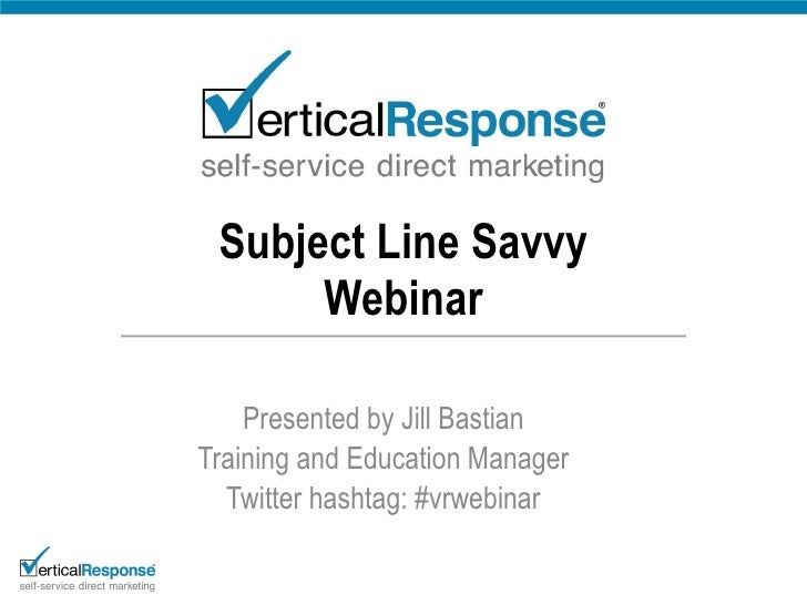 Subject Line Savvy Webinar Presented by Jill Bastian Training and Education Manager Twitter hashtag: #vrwebinar