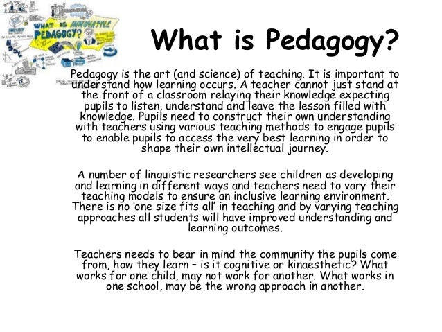What is Pedagogy? Pedagogy is the art (and science) of teaching. It is important to understand how learning occurs. A teac...