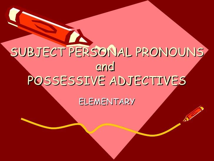 SUBJECT PERSONAL PRONOUNS and  POSSESSIVE ADJECTIVES ELEMENTARY