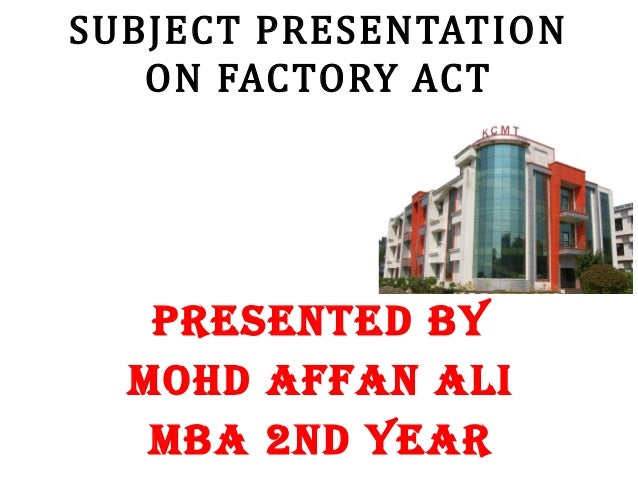 SUBJECT PRESENTATION ON FACTORY ACT PRESENTED BY MOHD AFFAN ALI MBA 2ND YEAR