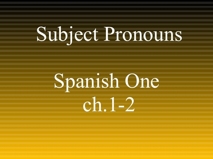 Subject Pronouns Spanish One  ch.1-2