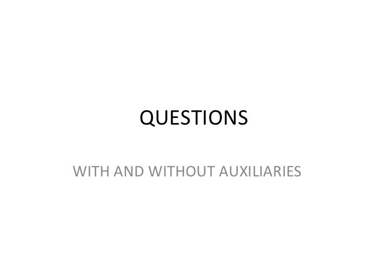 QUESTIONS  WITH AND WITHOUT AUXILIARIES