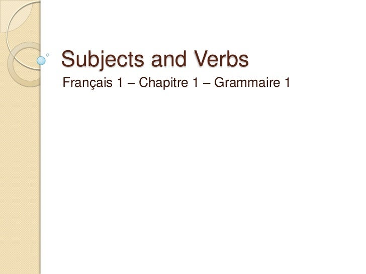 Subjects and VerbsFrançais 1 – Chapitre 1 – Grammaire 1