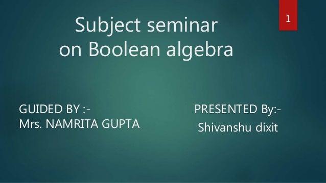 Subject seminar boolean algebra by :-shivanshu