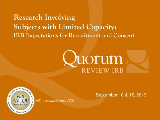 fully accredited since 2006 September 10 & 12, 2013 Research Involving Subjects with Limited Capacity: IRB Expectations fo...