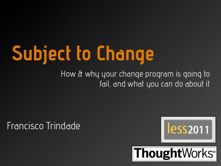 Subject to Change             How & why your change program is going to                      fail, and what you can do abo...