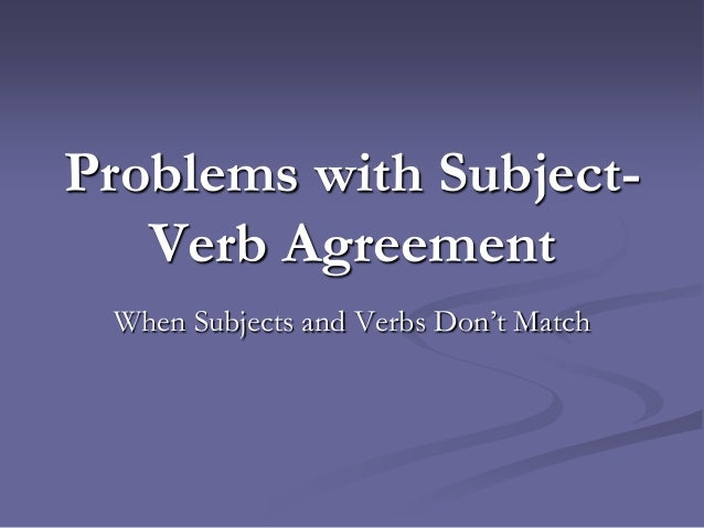 Problems with Subject-   Verb Agreement When Subjects and Verbs Don't Match
