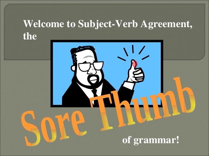Welcome to Subject-Verb Agreement,the                   of grammar!