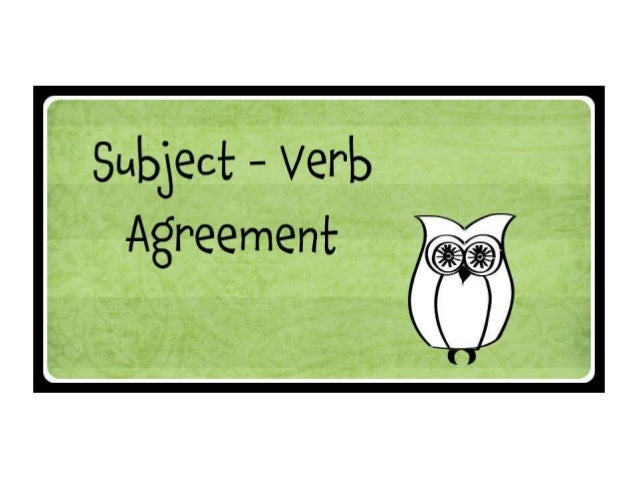 Grammar         Subject/Verb Agreement• In sentences the subject and the verb have to  agree in number.Ok….well, what does...