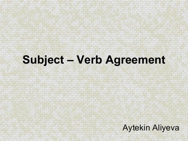 Subject – Verb Agreement                Aytekin Aliyeva