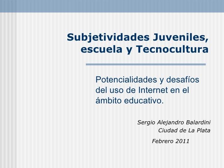 Subjetividades Juveniles, escuela y Tecnocultura Sergio Alejandro Balardini Ciudad de La Plata Febrero 2011   Potencialida...