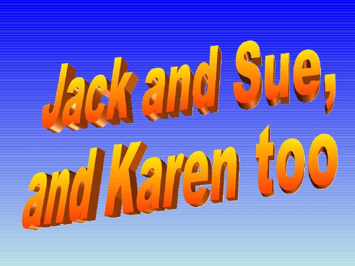 Jack and Sue,  and Karen too
