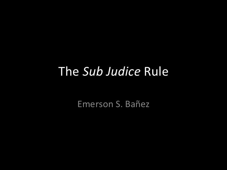 The  Sub Judice  Rule Emerson S. Bañez