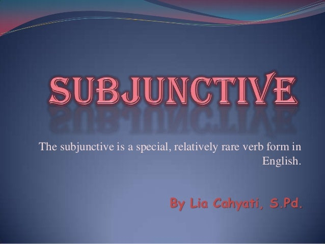 The subjunctive is a special, relatively rare verb form in                                                  English.      ...