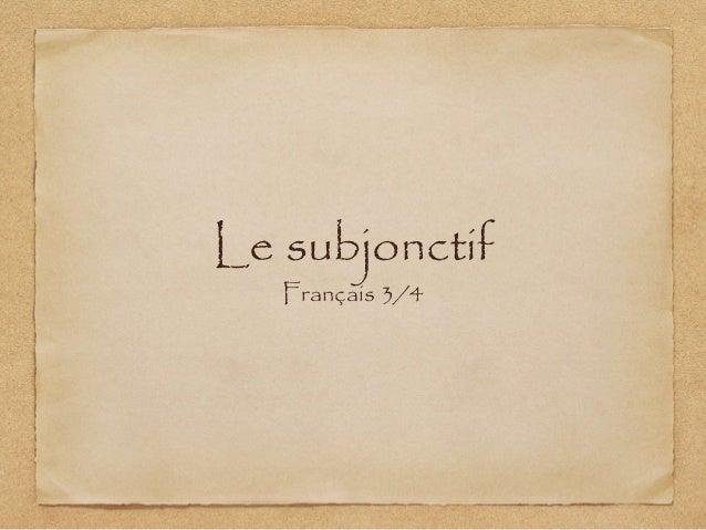Le subjonctif  Français 3/4