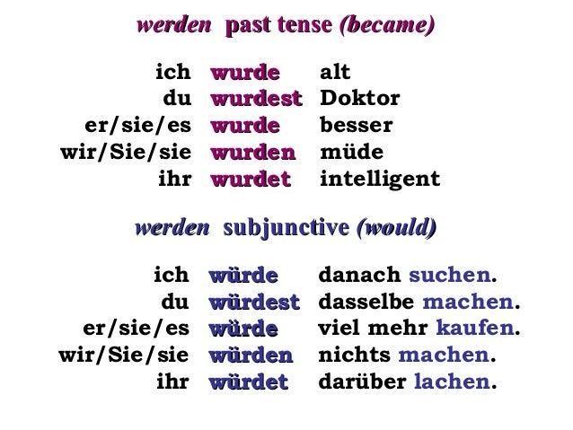 werden past tense (became) ich du er/sie/es wir/Sie/sie ihr  wurde wurdest wurde wurden wurdet  alt Doktor besser müde int...