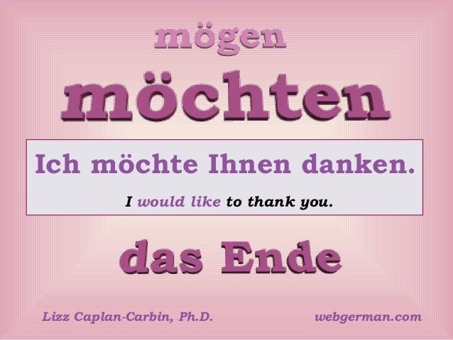 Ich möchte Ihnen danken. I would like to thank you.  Lizz Caplan-Carbin, Ph.D.  webgerman.com