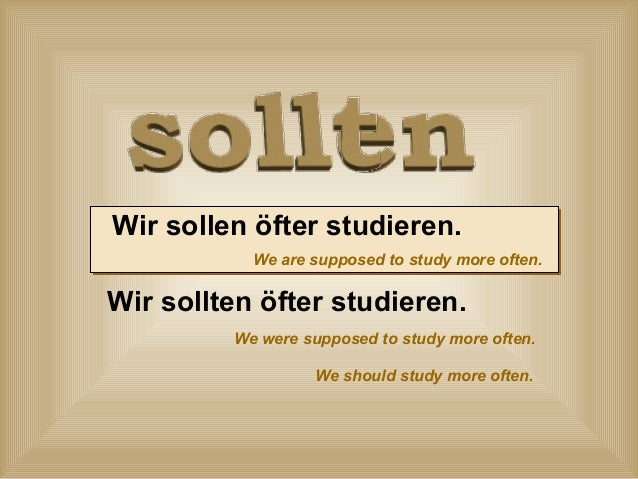 Wir sollen öfter studieren. We are supposed to study more often.  Wir sollten öfter studieren. We were supposed to study m...
