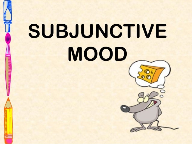 subjunctive mood The subjunctive (subjuntivo) is one of three moods in spanish (indicative, imperative, and subjunctive) a mood is a grammatical term which helps categorize verb tenses.