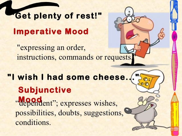subjunctive mood and good mood 2) imperative mood-expresses a command imperative sentences are written in  the imperative mood-remember that the subject is often an understood you.