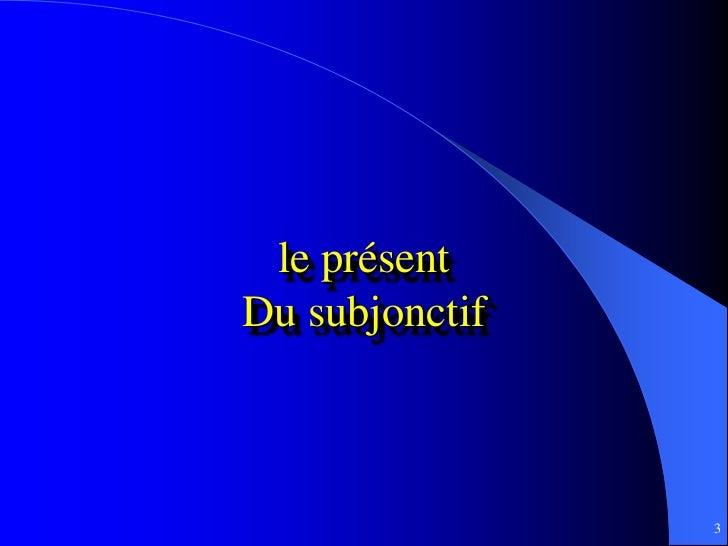 le présentDu subjonctif                3