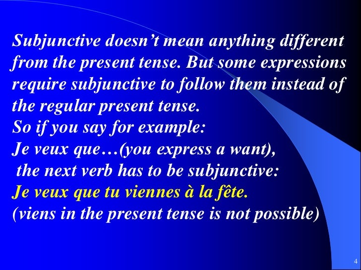 Subjunctive doesn't mean anything differentfrom the present tense. But some expressionsrequire subjunctive to follow them ...