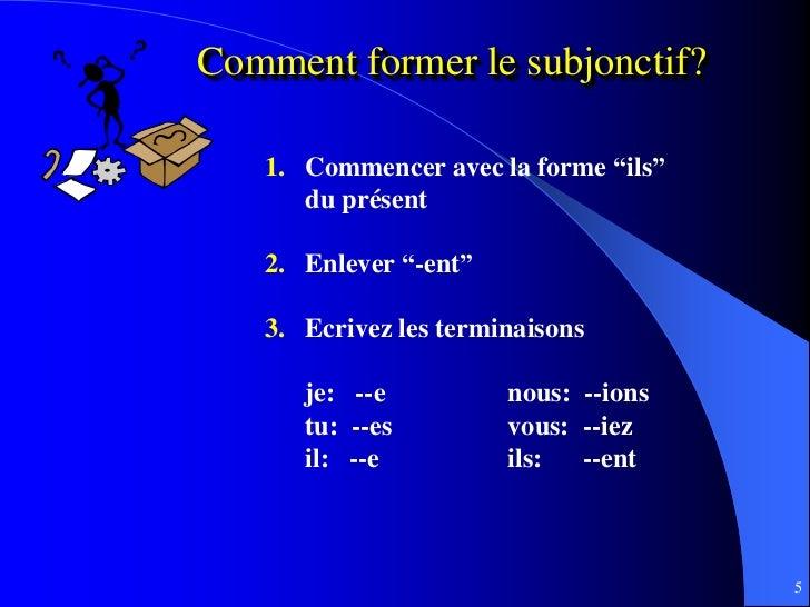 """Comment former le subjonctif?   1. Commencer avec la forme """"ils""""      du présent   2. Enlever """"-ent""""   3. Ecrivez les term..."""