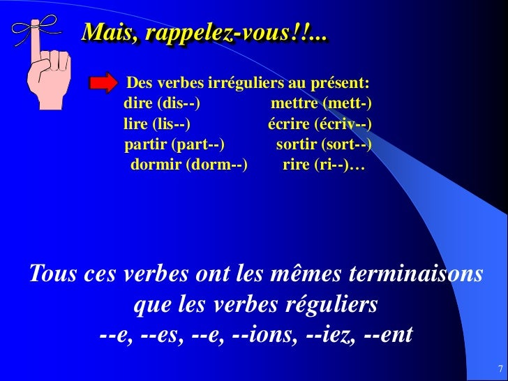 Mais, rappelez-vous!!...         Des verbes irréguliers au présent:        dire (dis--)         mettre (mett-)        lire...