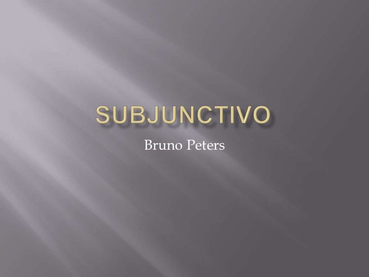 Subjunctivo<br />Bruno Peters<br />