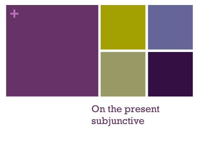+    On the present    subjunctive