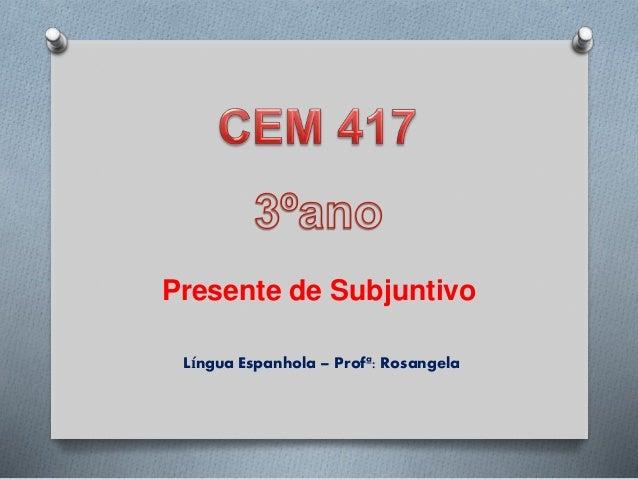 Presente de Subjuntivo Língua Espanhola – Profª: Rosangela