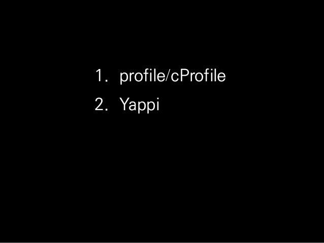 1. profile/cProfile 2. Yappi