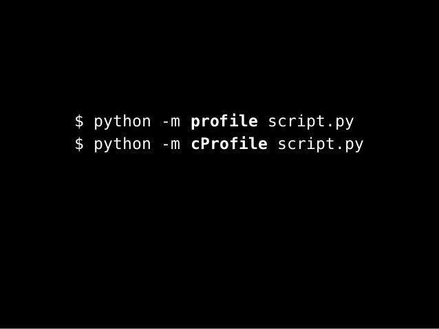 $ python -m profile script.py $ python -m cProfile script.py