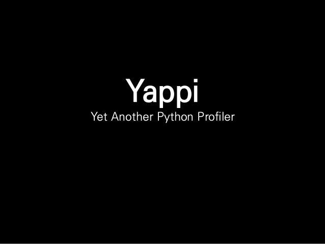 Yappi Yet Another Python Profiler