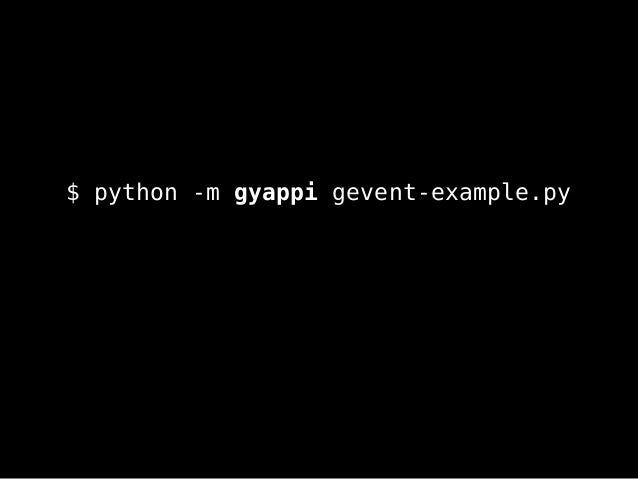 $ python -m gyappi gevent-example.py
